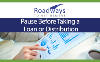 Pause Before Taking a Loan or Distribution